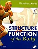 Structure & Function of the Body (text only) 13th(thirteenth) edition by G. A. Thibodeau PhD,K. T. Patton PhD