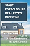Start Foreclosure Real Estate Investing: Buying A Foreclosed Home In South Carolina: How To Buy Foreclosures