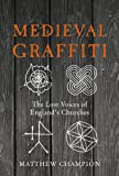 Medieval Graffiti: The Lost Voices of England's Churches [Idioma Inglés]