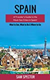 Spain: A Traveler's Guide to the Must See Cities in Spain! (Barcelona, Madrid, Valencia, San Sebastian, Bilbao, Santiago de Compostela, Toledo, Cordoba, ... Granada, Travel Spain) (English Edition)