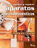 Conocer Probar Y Reparar Aparatos Electrodomesticos/ Knowing, Trying, and Repairing Domestic Electronics