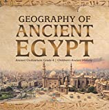 Geography of Ancient Egypt | Ancient Civilizations Grade 4 | Children's Ancient History (English Edition)
