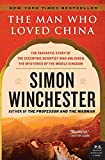 Man Who Loved China, The: The Fantastic Story of the Eccentric Scientist Who Unlocked the Mysteries of the Middle Kingdom (P.S.)