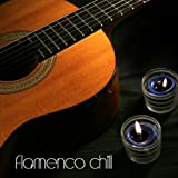 Flamenco Chill - Flamenco Guitar and Flamenco Music, Spanish Guitar, Background Music and Chill Out Lounge Music for Relaxation