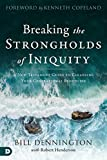 Breaking the Strongholds of Iniquity: A New Testament Guide to Cleansing Your Generational Bloodline (English Edition)