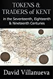 Tokens and Traders of Kent in the Seventeenth, Eighteenth and Nineteenth Centuries (English Edition)