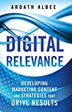 Digital Relevance: Developing Marketing Content and Strategies that Drive Results (English Edition)