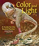 Gurney, J: Colour and Light: A Guide for the Realist Painter: 2 (James Gurney Art)