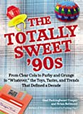 The Totally Sweet 90s: From Clear Cola to Furby, and Grunge to 'Whatever', the Toys, Tastes, and Trends That Defined a Decade (English Edition)